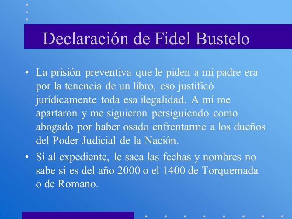 Declaración de Fidel Bustelo La prisión preventiva que le piden a mi padre era por la tenencia de un libro, eso justificó jurídicamente toda esa ilega