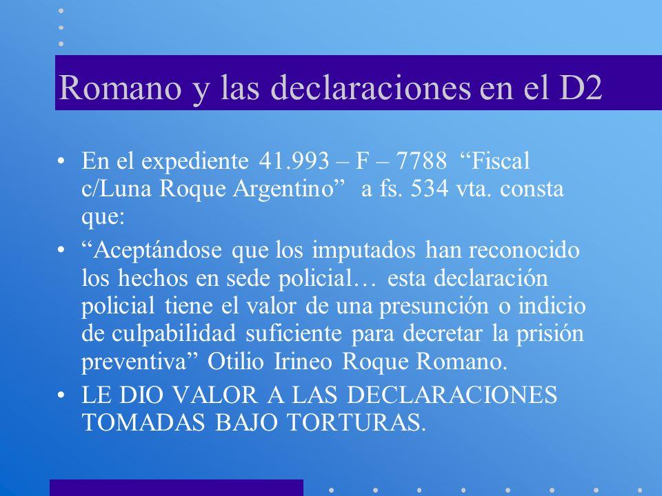 Romano y las declaraciones en el D2 En el expediente 41.993 – F – 7788 Fiscal c/Luna Roque Argentino a fs. 534 vta. consta que: Aceptándose que los im