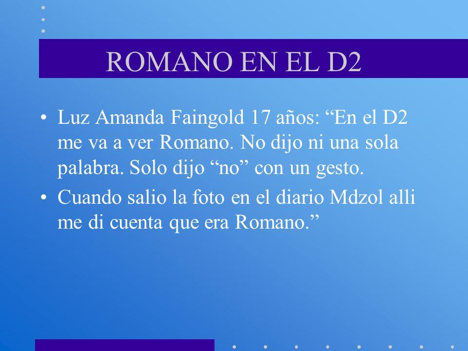 ROMANO EN EL D2 Luz Amanda Faingold 17 años: En el D2 me va a ver Romano. No dijo ni una sola palabra. Solo dijo no con un gesto. Cuando salio la foto