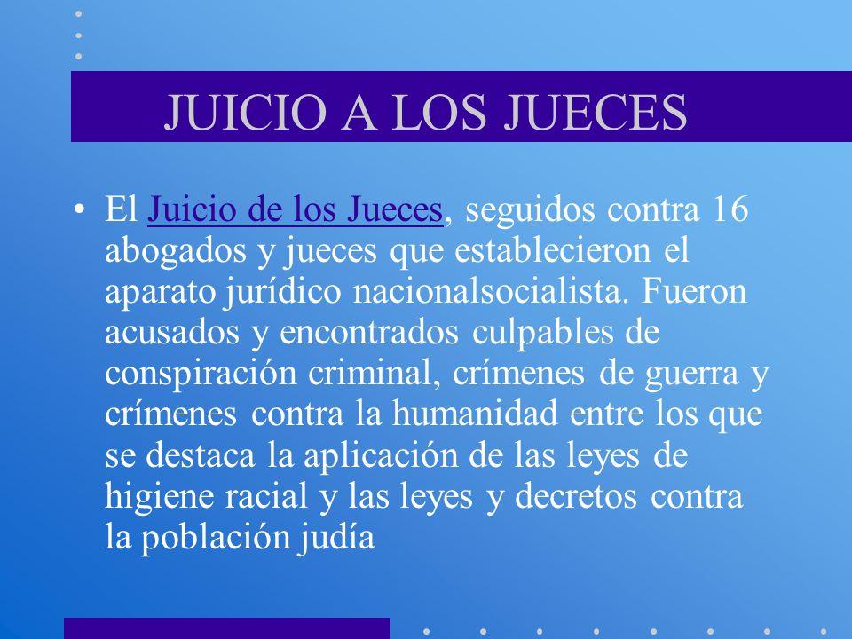 JUICIO A LOS JUECES El Juicio de los Jueces, seguidos contra 16 abogados y jueces que establecieron el aparato jurídico nacionalsocialista. Fueron acu