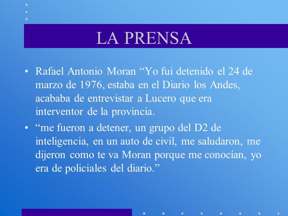 LA PRENSA Rafael Antonio Moran Yo fui detenido el 24 de marzo de 1976, estaba en el Diario los Andes, acababa de entrevistar a Lucero que era interven