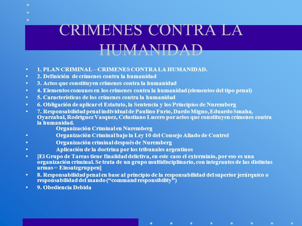 CRIMENES CONTRA LA HUMANIDAD 1. PLAN CRIMINAL – CRIMENES CONTRA LA HUMANIDAD. 2. Definición de crímenes contra la humanidad 3. Actos que constituyen c