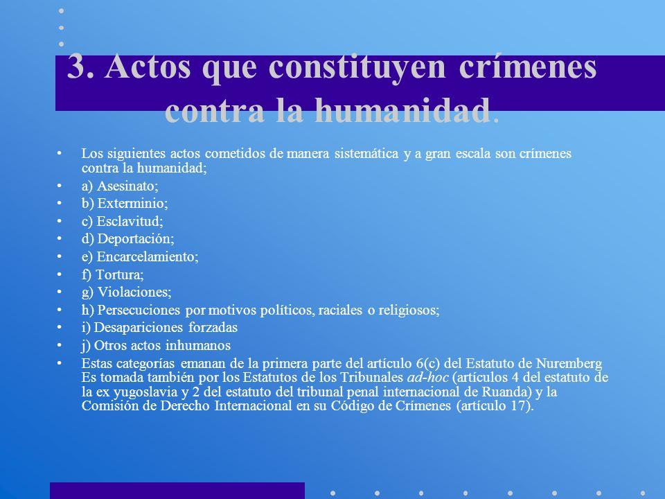 3. Actos que constituyen crímenes contra la humanidad. Los siguientes actos cometidos de manera sistemática y a gran escala son crímenes contra la hum