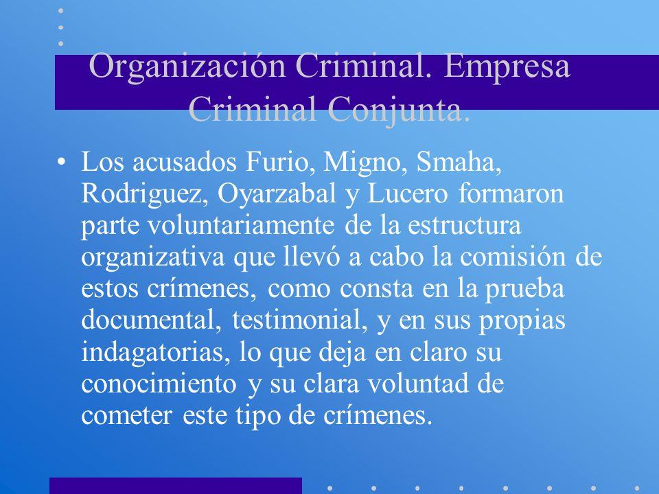 Organización Criminal. Empresa Criminal Conjunta. Los acusados Furio, Migno, Smaha, Rodriguez, Oyarzabal y Lucero formaron parte voluntariamente de la