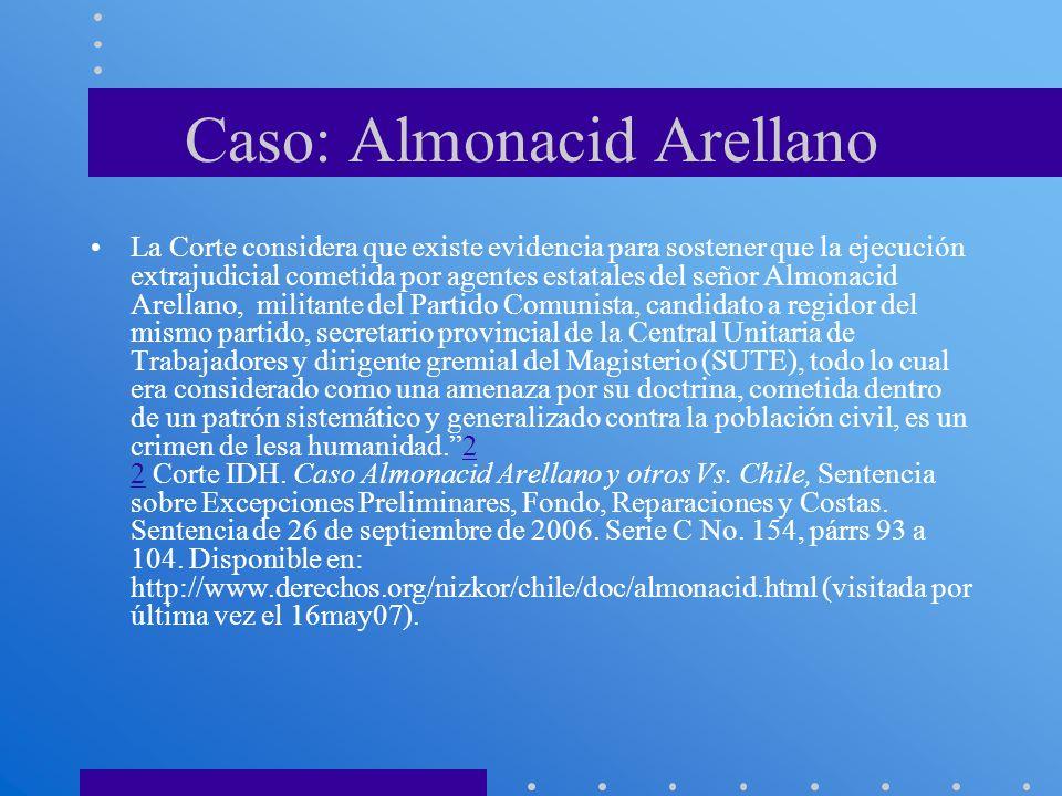 Caso: Almonacid Arellano La Corte considera que existe evidencia para sostener que la ejecución extrajudicial cometida por agentes estatales del señor