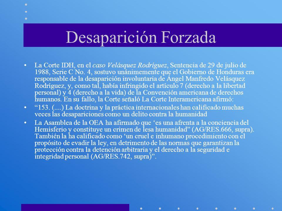 Desaparición Forzada La Corte IDH, en el caso Velásquez Rodríguez, Sentencia de 29 de julio de 1988, Serie C No. 4, sostuvo unánimemente que el Gobier