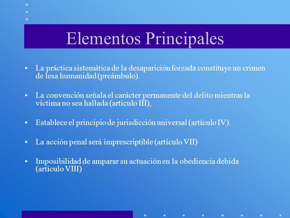 Elementos Principales La práctica sistemática de la desaparición forzada constituye un crimen de lesa humanidad (preámbulo). La convención señala el c