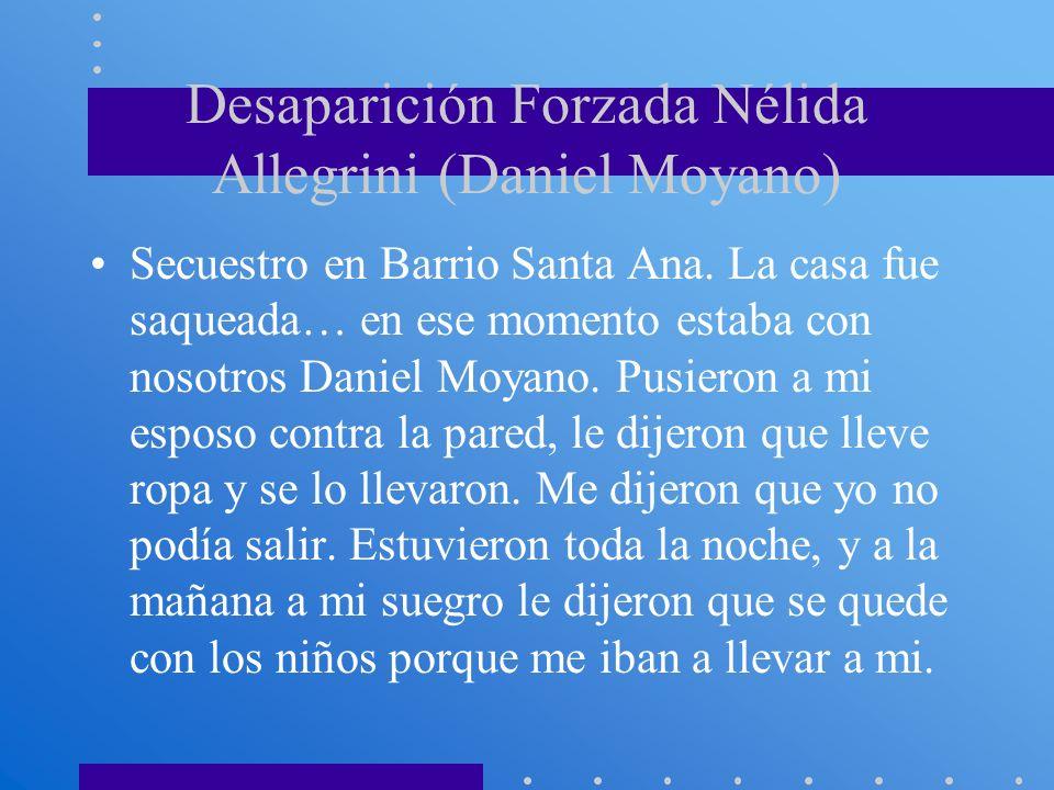Desaparición Forzada Nélida Allegrini (Daniel Moyano) Secuestro en Barrio Santa Ana. La casa fue saqueada… en ese momento estaba con nosotros Daniel M