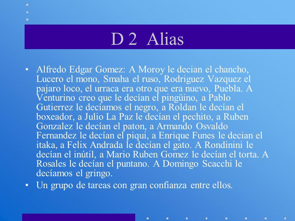 D 2 Alias Alfredo Edgar Gomez: A Moroy le decian el chancho, Lucero el mono, Smaha el ruso, Rodriguez Vazquez el pajaro loco, el urraca era otro que e
