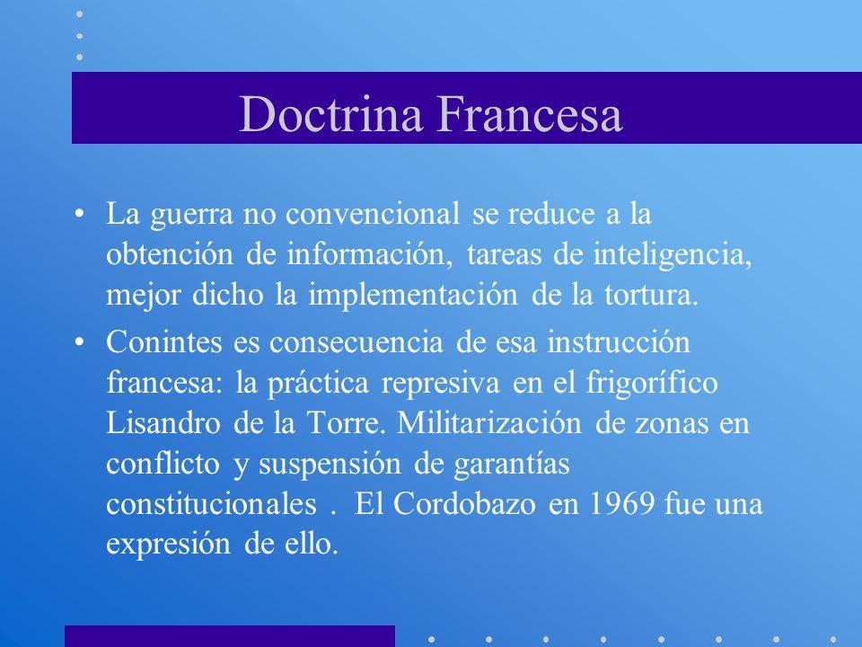 Doctrina Francesa La guerra no convencional se reduce a la obtención de información, tareas de inteligencia, mejor dicho la implementación de la tortu