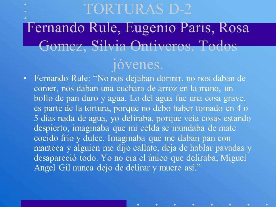 TORTURAS D-2 Fernando Rule, Eugenio Paris, Rosa Gomez, Silvia Ontiveros. Todos jóvenes. Fernando Rule: No nos dejaban dormir, no nos daban de comer, n