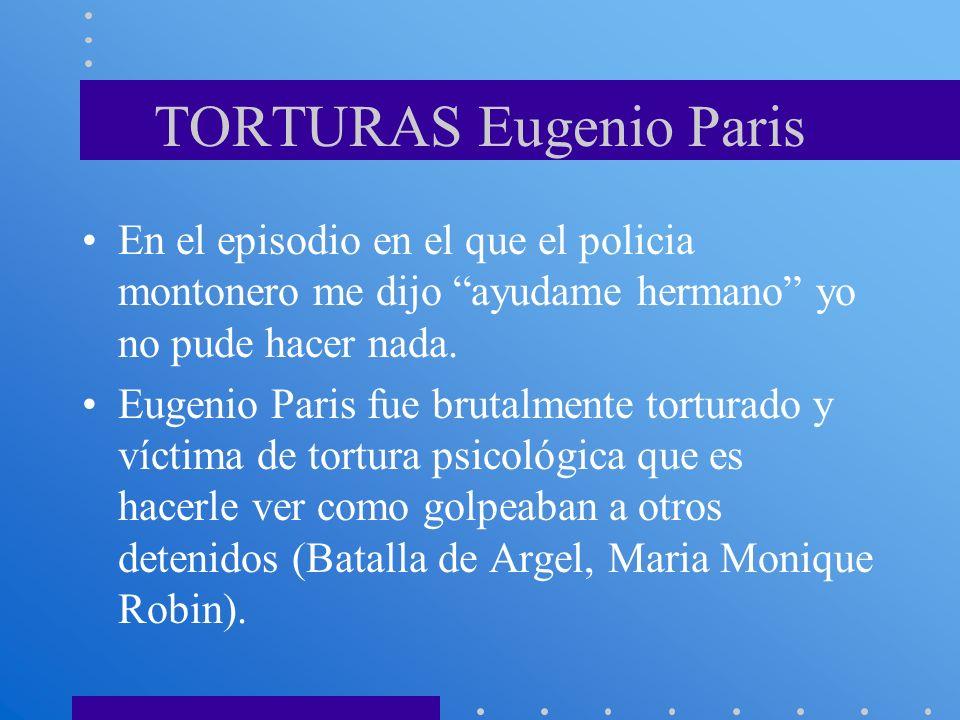 TORTURAS Eugenio Paris En el episodio en el que el policia montonero me dijo ayudame hermano yo no pude hacer nada. Eugenio Paris fue brutalmente tort