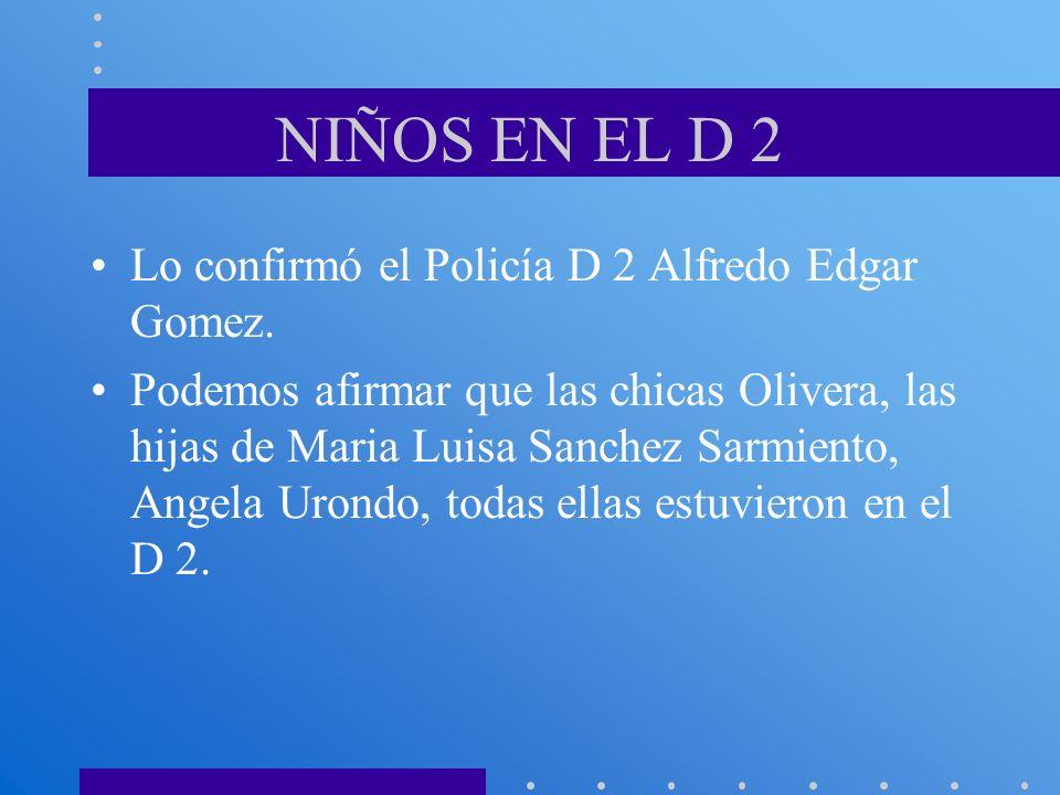 NIÑOS EN EL D 2 Lo confirmó el Policía D 2 Alfredo Edgar Gomez. Podemos afirmar que las chicas Olivera, las hijas de Maria Luisa Sanchez Sarmiento, An