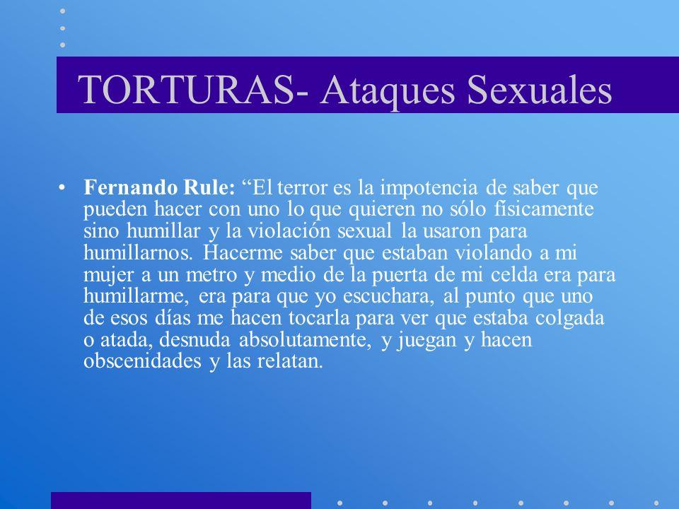 TORTURAS- Ataques Sexuales Fernando Rule: El terror es la impotencia de saber que pueden hacer con uno lo que quieren no sólo físicamente sino humilla