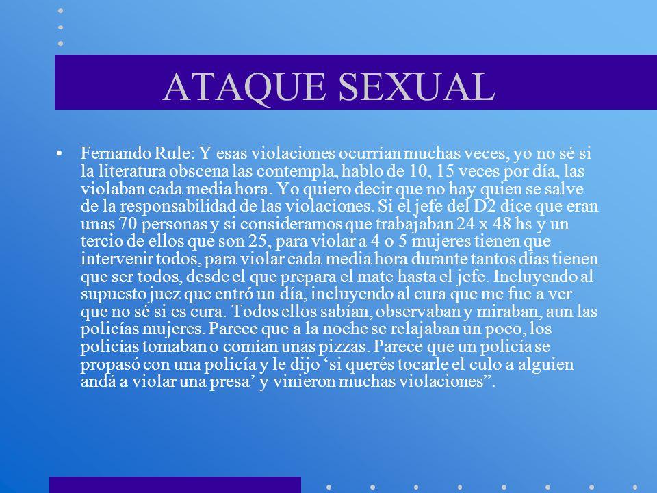 ATAQUE SEXUAL Fernando Rule: Y esas violaciones ocurrían muchas veces, yo no sé si la literatura obscena las contempla, hablo de 10, 15 veces por día,