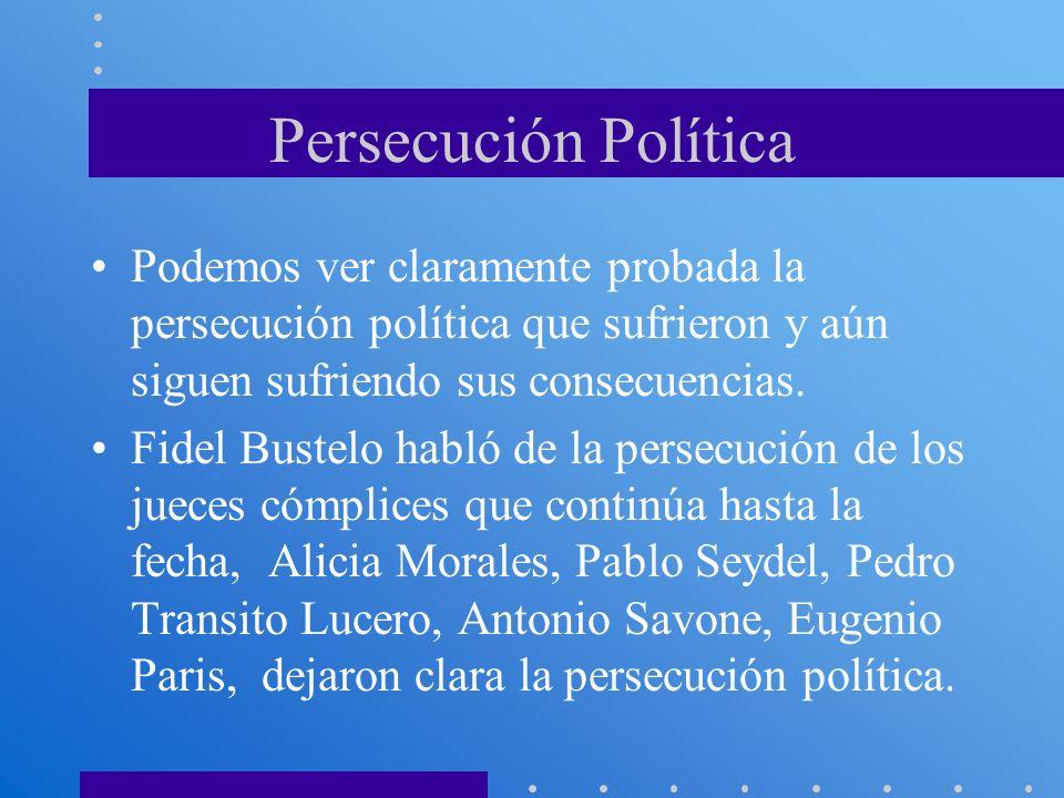Persecución Política Podemos ver claramente probada la persecución política que sufrieron y aún siguen sufriendo sus consecuencias. Fidel Bustelo habl