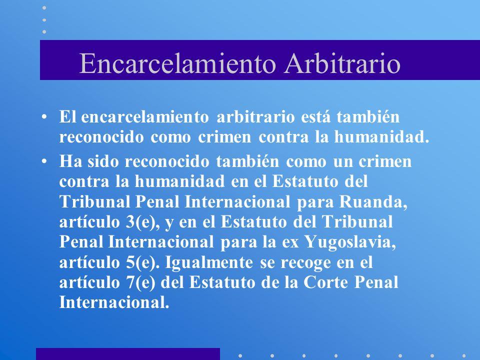 Encarcelamiento Arbitrario El encarcelamiento arbitrario está también reconocido como crimen contra la humanidad. Ha sido reconocido también como un c