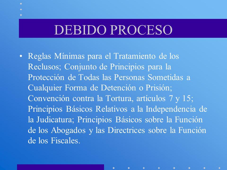 DEBIDO PROCESO Reglas Mínimas para el Tratamiento de los Reclusos; Conjunto de Principios para la Protección de Todas las Personas Sometidas a Cualqui