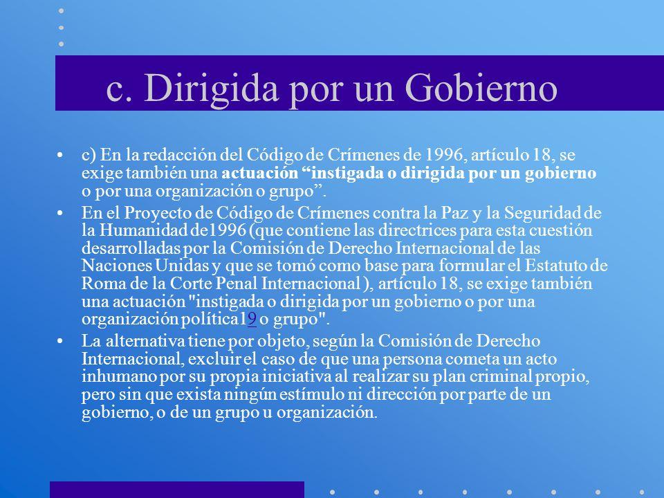 c. Dirigida por un Gobierno c) En la redacción del Código de Crímenes de 1996, artículo 18, se exige también una actuación instigada o dirigida por un