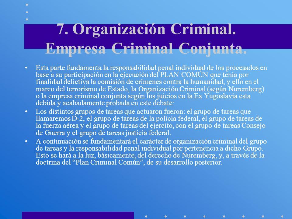 7. Organización Criminal. Empresa Criminal Conjunta. Esta parte fundamenta la responsabilidad penal individual de los procesados en base a su particip