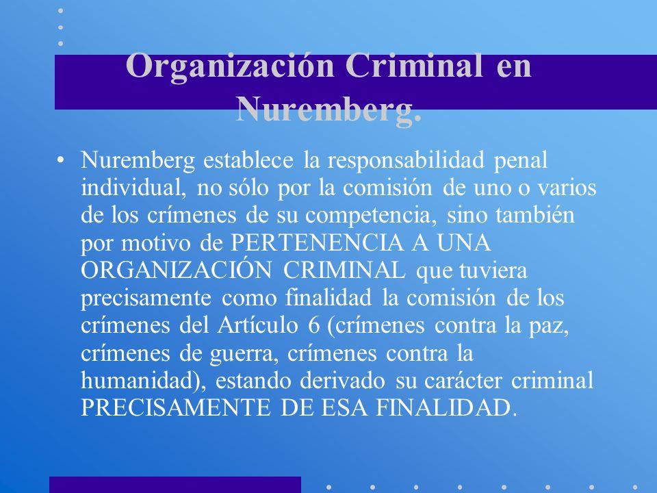 Organización Criminal en Nuremberg. Nuremberg establece la responsabilidad penal individual, no sólo por la comisión de uno o varios de los crímenes d