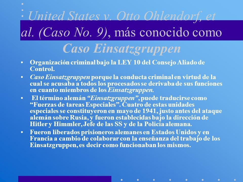 United States v. Otto Ohlendorf, et al. (Caso No. 9), más conocido como Caso Einsatzgruppen Organización criminal bajo la LEY 10 del Consejo Aliado de