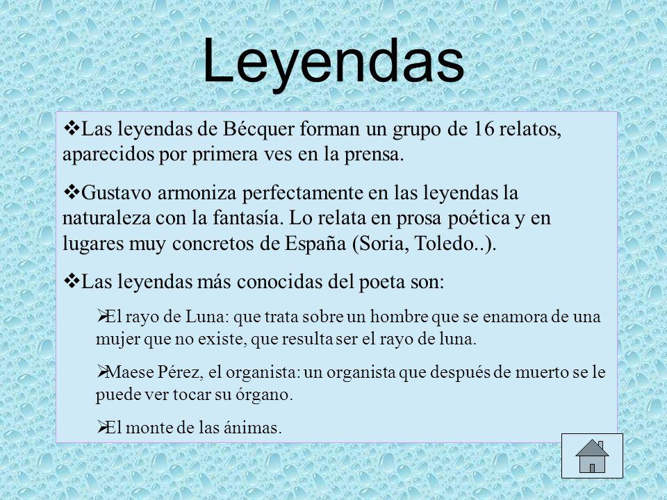 Leyendas Las leyendas de Bécquer forman un grupo de 16 relatos, aparecidos por primera ves en la prensa. Gustavo armoniza perfectamente en las leyenda