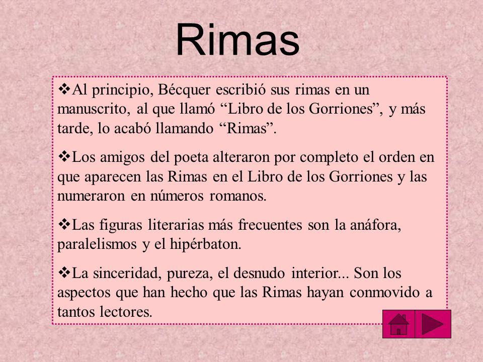 Rimas Al principio, Bécquer escribió sus rimas en un manuscrito, al que llamó Libro de los Gorriones, y más tarde, lo acabó llamando Rimas. Los amigos
