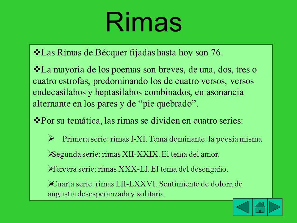 Rimas Las Rimas de Bécquer fijadas hasta hoy son 76. La mayoría de los poemas son breves, de una, dos, tres o cuatro estrofas, predominando los de cua