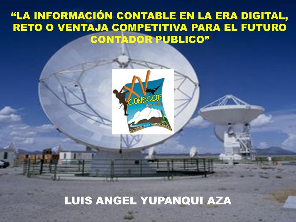 LUIS ANGEL YUPANQUI AZA LA INFORMACIÓN CONTABLE EN LA ERA DIGITAL, RETO O VENTAJA COMPETITIVA PARA EL FUTURO CONTADOR PUBLICO