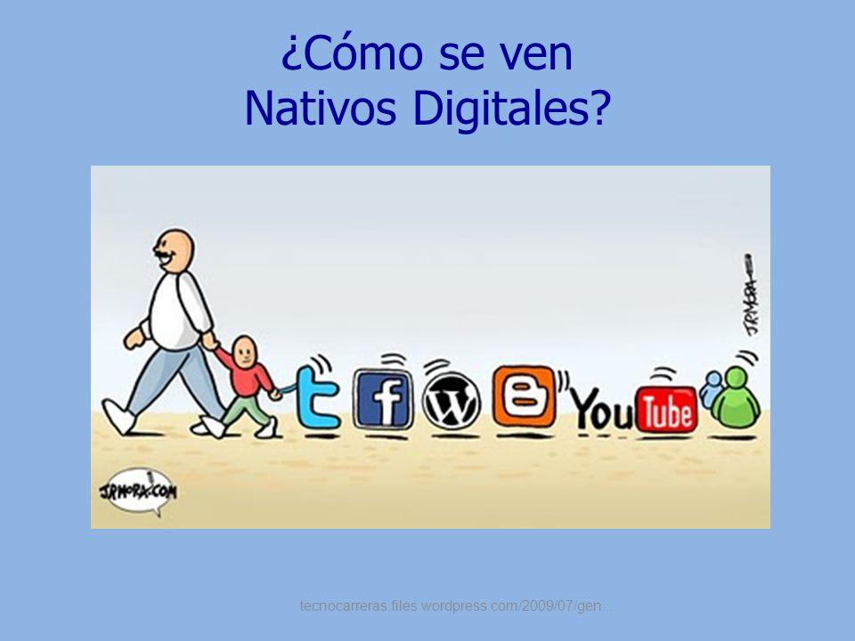 ¿Cómo se ven Nativos Digitales? tecnocarreras.files.wordpress.com/2009/07/gen...