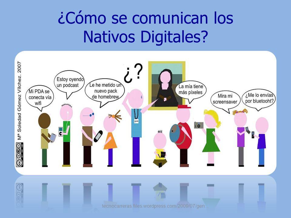 ¿Cómo se comunican los Nativos Digitales? tecnocarreras.files.wordpress.com/2009/07/gen...
