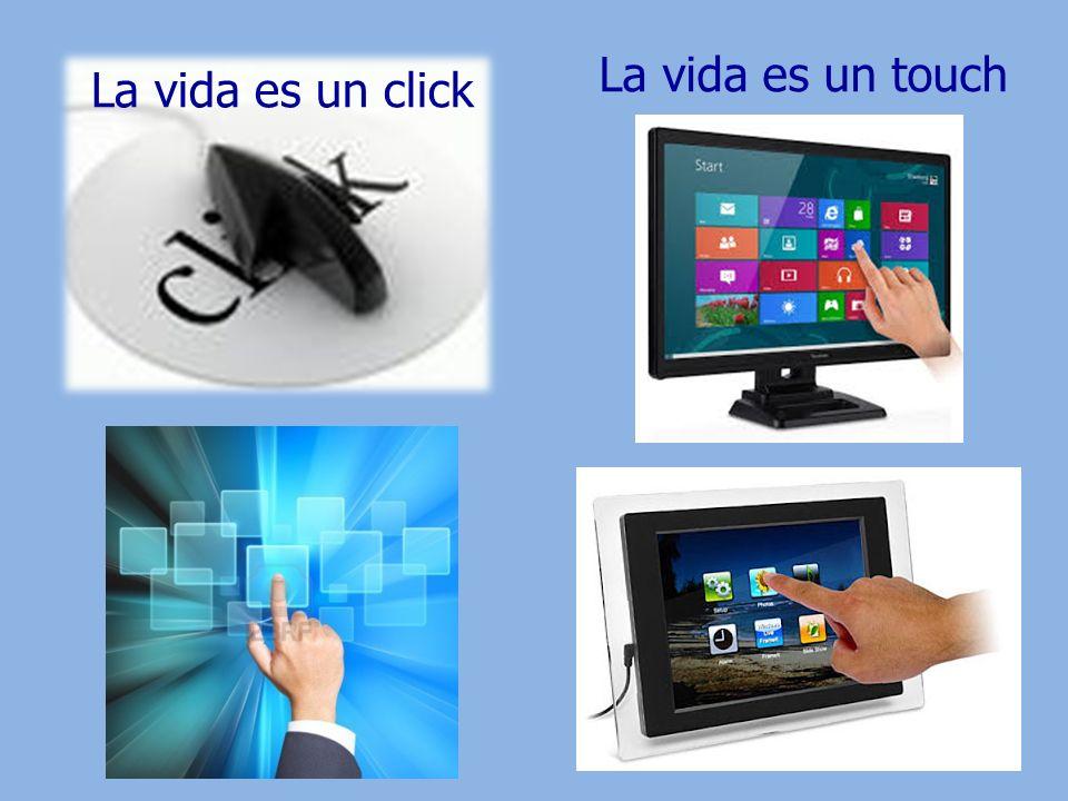 La vida es un click La vida es un touch