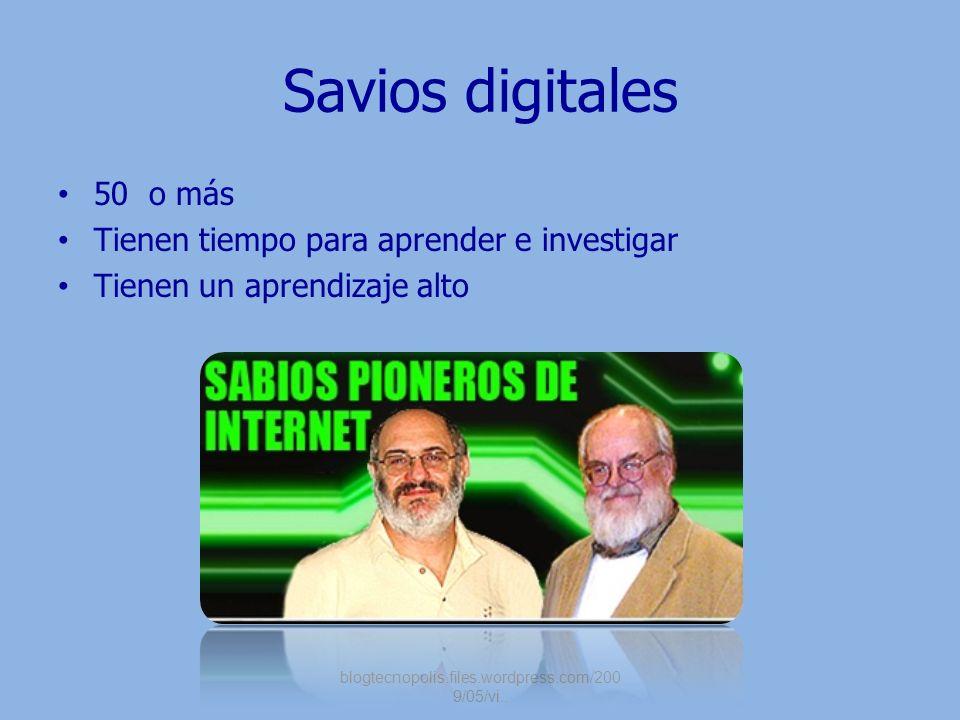 Savios digitales 50 o más Tienen tiempo para aprender e investigar Tienen un aprendizaje alto blogtecnopolis.files.wordpress.com/200 9/05/vi..