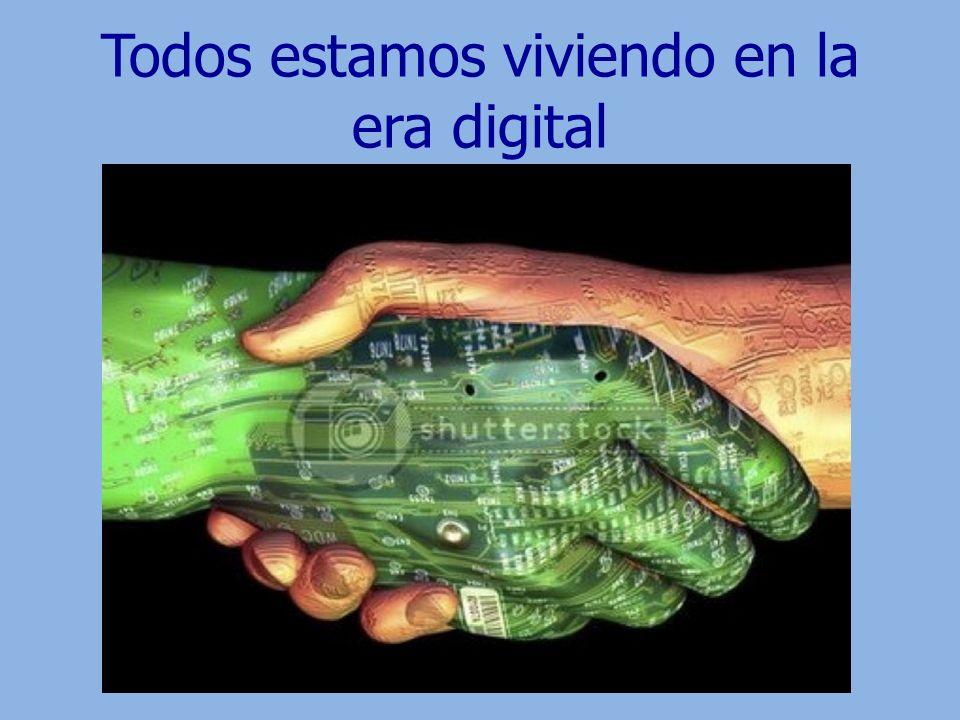 Todos estamos viviendo en la era digital