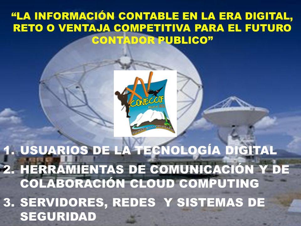 1.USUARIOS DE LA TECNOLOGÍA DIGITAL 2.HERRAMIENTAS DE COMUNICACIÓN Y DE COLABORACIÓN CLOUD COMPUTING 3.SERVIDORES, REDES Y SISTEMAS DE SEGURIDAD LA IN