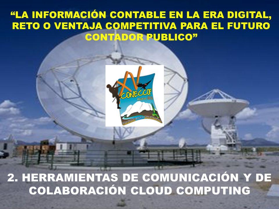 2. HERRAMIENTAS DE COMUNICACIÓN Y DE COLABORACIÓN CLOUD COMPUTING LA INFORMACIÓN CONTABLE EN LA ERA DIGITAL, RETO O VENTAJA COMPETITIVA PARA EL FUTURO