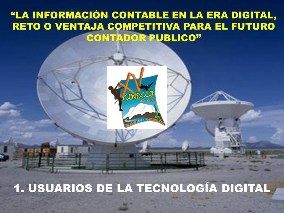1. USUARIOS DE LA TECNOLOGÍA DIGITAL LA INFORMACIÓN CONTABLE EN LA ERA DIGITAL, RETO O VENTAJA COMPETITIVA PARA EL FUTURO CONTADOR PUBLICO