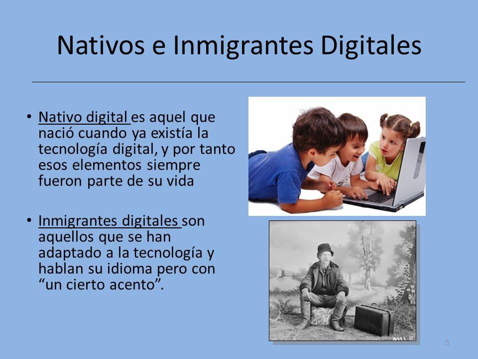 Nativos e Inmigrantes Digitales Nativo digital es aquel que nació cuando ya existía la tecnología digital, y por tanto esos elementos siempre fueron p