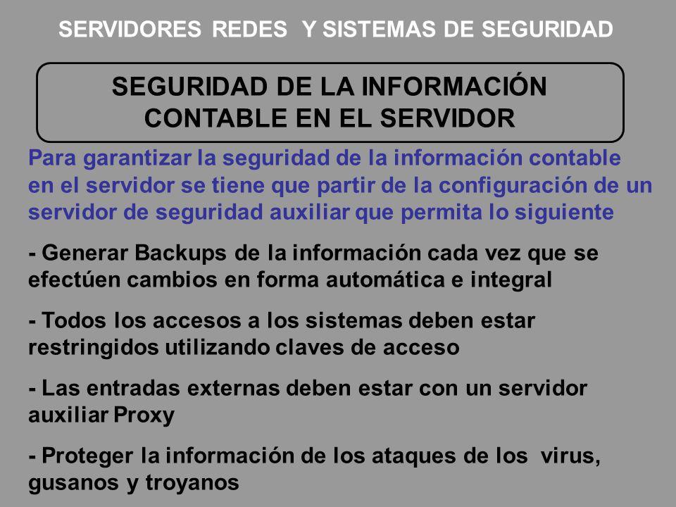 SEGURIDAD DE LA INFORMACIÓN CONTABLE EN EL SERVIDOR Para garantizar la seguridad de la información contable en el servidor se tiene que partir de la c