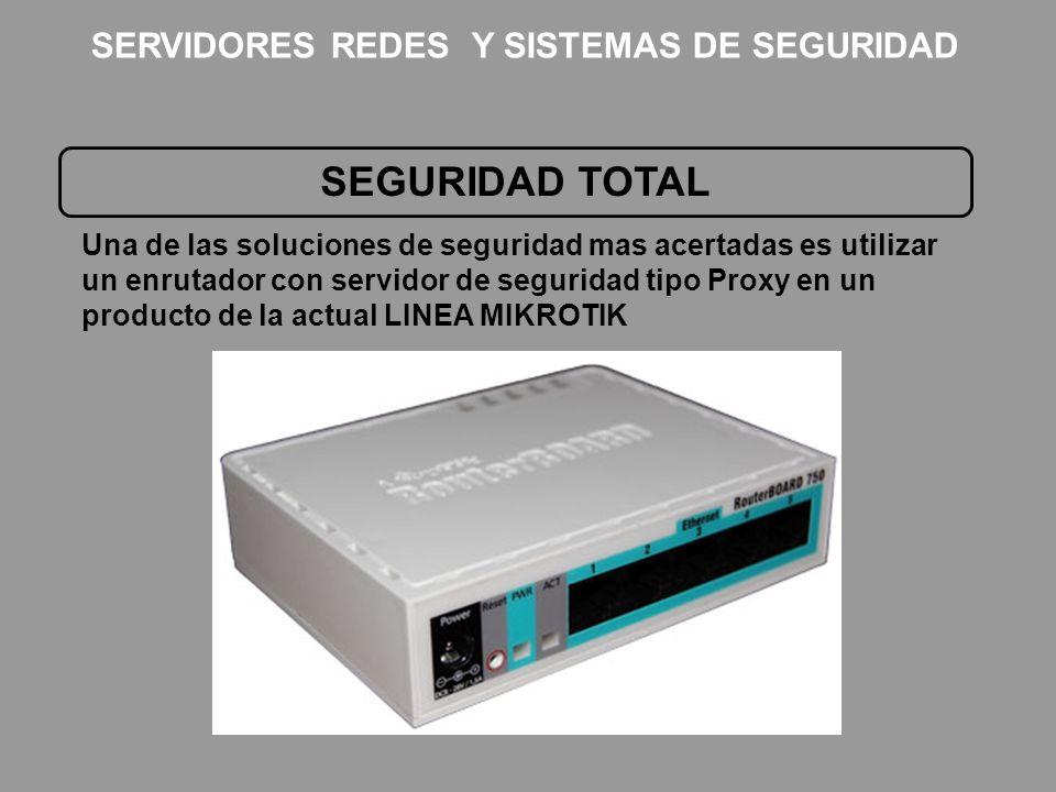 SEGURIDAD TOTAL Una de las soluciones de seguridad mas acertadas es utilizar un enrutador con servidor de seguridad tipo Proxy en un producto de la ac