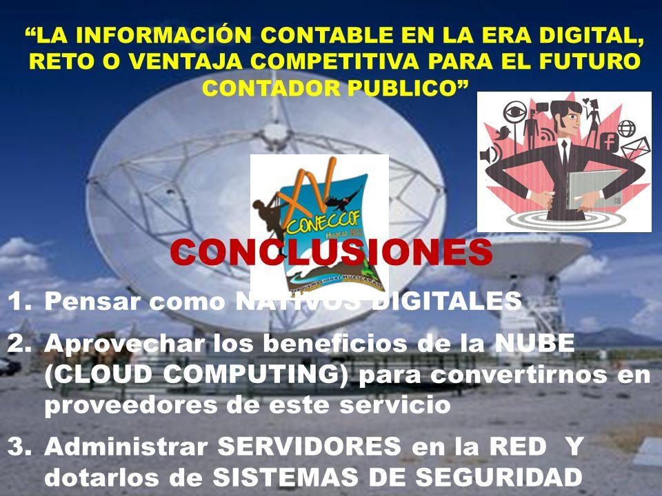 LA INFORMACIÓN CONTABLE EN LA ERA DIGITAL, RETO O VENTAJA COMPETITIVA PARA EL FUTURO CONTADOR PUBLICO CONCLUSIONES 1.Pensar como NATIVOS DIGITALES 2.A
