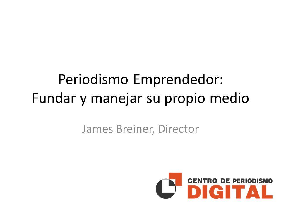 Periodismo Emprendedor: Fundar y manejar su propio medio James Breiner, Director