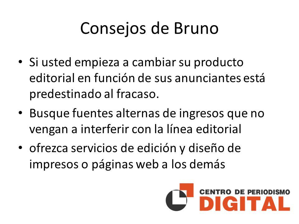 Consejos de Bruno Si usted empieza a cambiar su producto editorial en función de sus anunciantes está predestinado al fracaso.