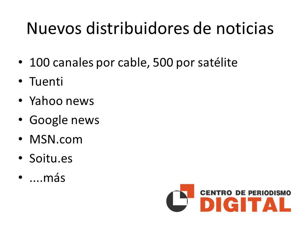 Nuevos distribuidores de noticias 100 canales por cable, 500 por satélite Tuenti Yahoo news Google news MSN.com Soitu.es....más