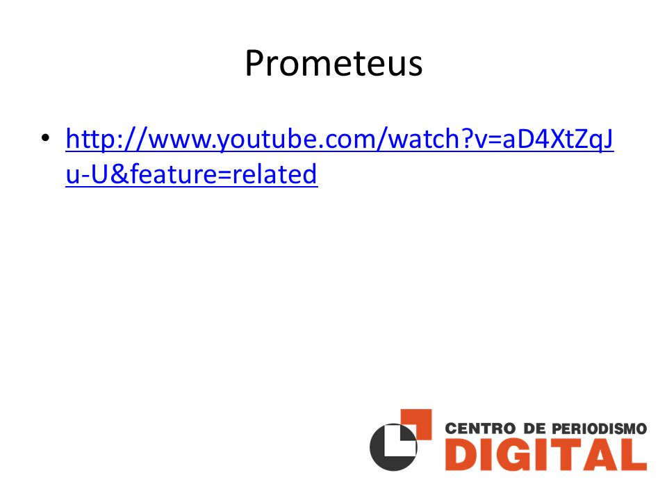 Prometeus http://www.youtube.com/watch v=aD4XtZqJ u-U&feature=related http://www.youtube.com/watch v=aD4XtZqJ u-U&feature=related