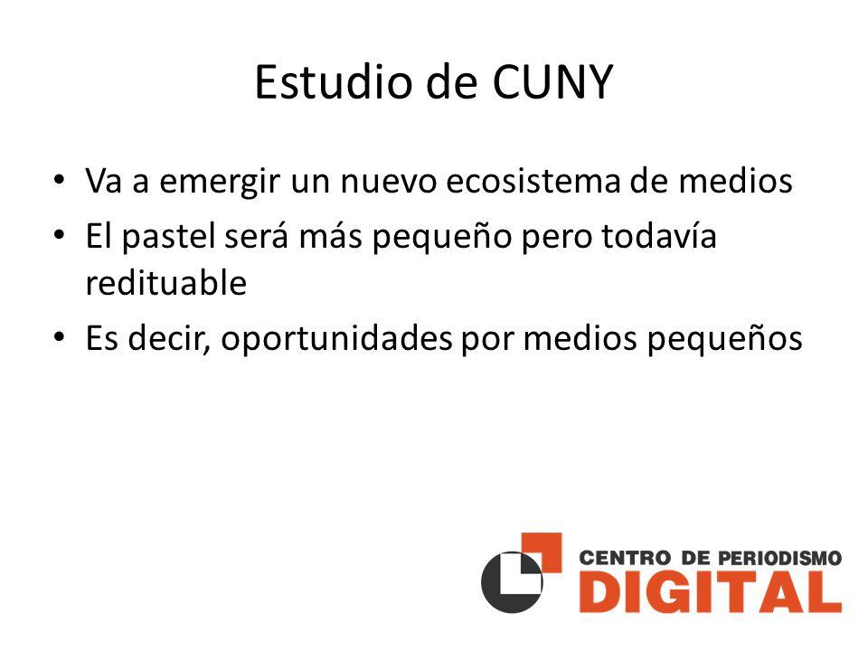 Estudio de CUNY Va a emergir un nuevo ecosistema de medios El pastel será más pequeño pero todavía redituable Es decir, oportunidades por medios pequeños