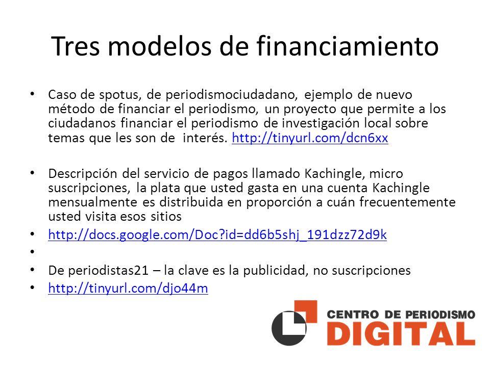 Tres modelos de financiamiento Caso de spotus, de periodismociudadano, ejemplo de nuevo método de financiar el periodismo, un proyecto que permite a los ciudadanos financiar el periodismo de investigación local sobre temas que les son de interés.
