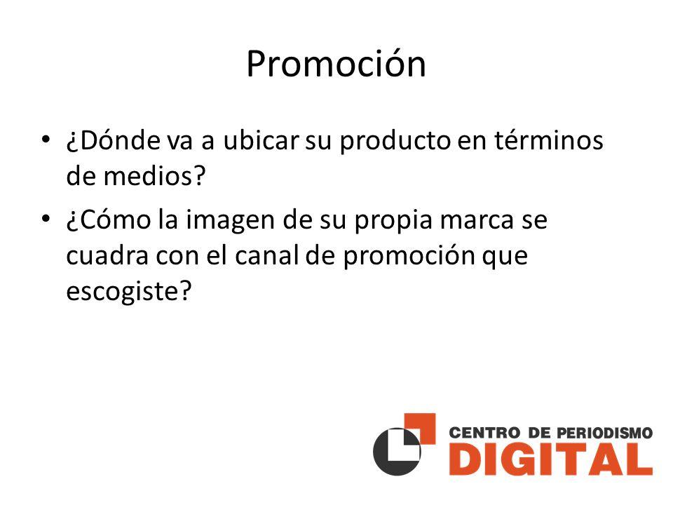 Promoción ¿Dónde va a ubicar su producto en términos de medios.