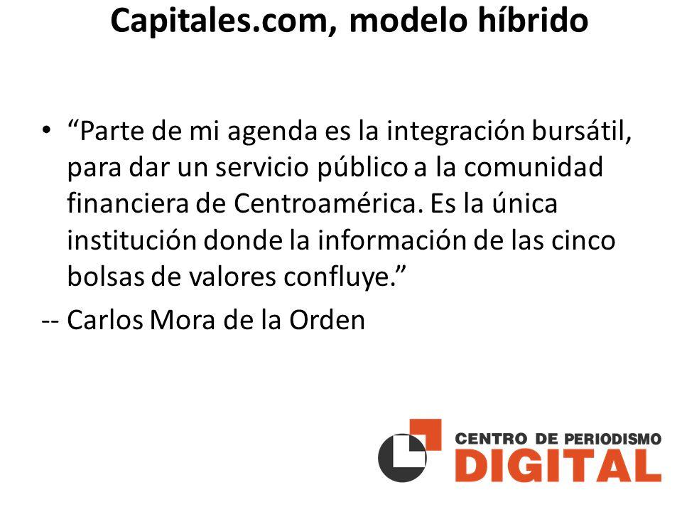 Capitales.com, modelo híbrido Parte de mi agenda es la integración bursátil, para dar un servicio público a la comunidad financiera de Centroamérica.